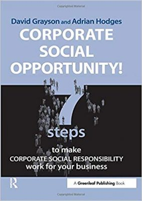 Corporate Social Opportunity: 7 Steps to make Corporate Social Responsibility work for your business